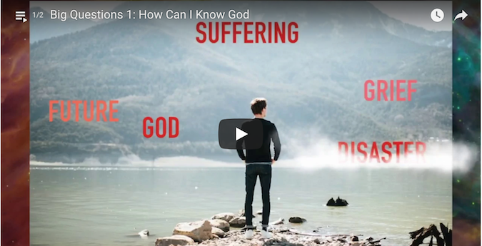 (Video) Big Questions 1: How Can I Know God?